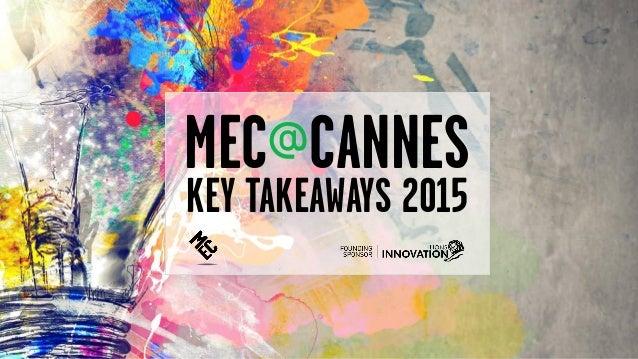 MEC@CANNES KEY TAKEAWAYS 2015