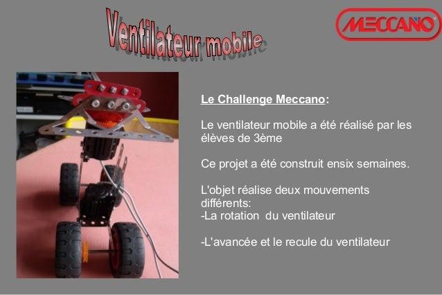 Le Challenge Meccano: Le ventilateur mobile a été réalisé par les élèves de 3ème Ce projet a été construit ensix semaines....