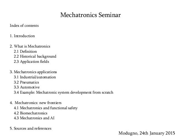 Mechatronics Seminar Modugno, 24th January 2015 Index of contents 1. Introduction 2. What is Mechatronics 2.1 Definition 2...