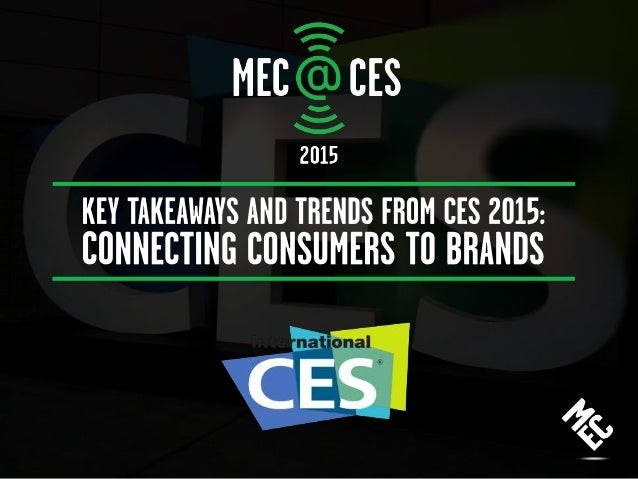 THE 2015 CONSUMER ELECTRONICS SHOW (CES) FEATURED APPROXIMATELY 160,000 ATTENDEES AND 3,500 EXHIBITORS FROM AROUNDTHEWORLD...