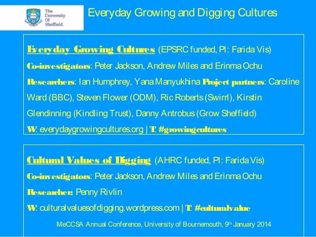 Everyday Growing and Digging Cultures E veryday Growing Cultures (EPSRC funded, PI: Farida Vis) Co-investigators: Peter Ja...