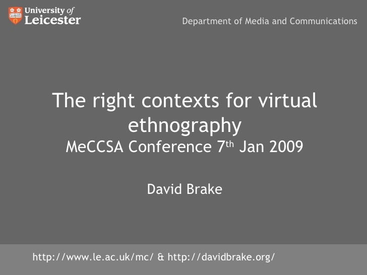 The right contexts for virtual ethnography MeCCSA Conference 7 th  Jan 2010 David Brake http://www.le.ac.uk/mc/ & http://d...