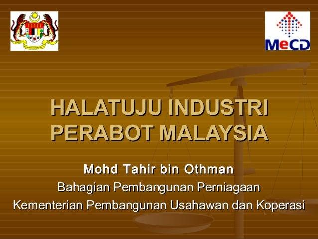 HALATUJU INDUSTRI     PERABOT MALAYSIA           Mohd Tahir bin Othman      Bahagian Pembangunan PerniagaanKementerian Pem...