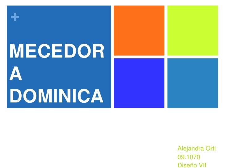 MECEDORA DOMINICANA<br />Alejandra Orti<br />09.1070<br />Diseño VII <br />