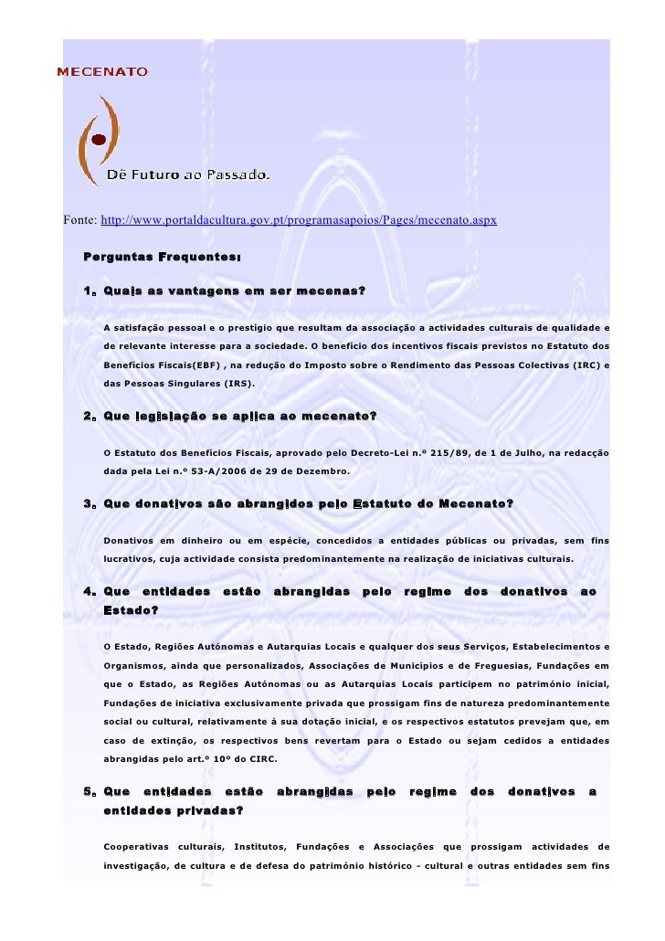 Fonte: http://www.portaldacultura.gov.pt/programasapoios/Pages/mecenato.aspx     Perguntas Frequentes:      1. Quais as va...
