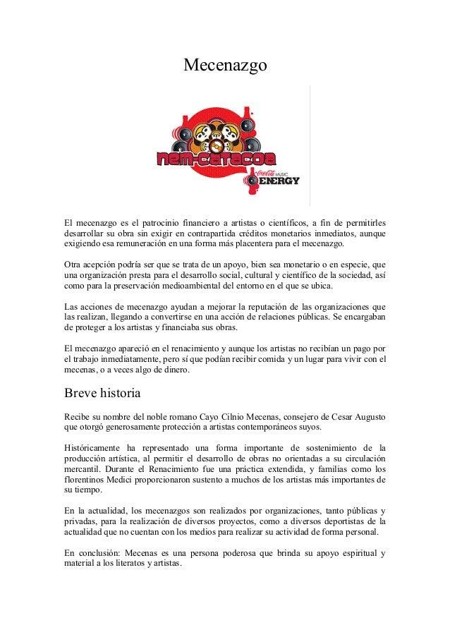 Mecenazgo El mecenazgo es el patrocinio financiero a artistas o científicos, a fin de permitirles desarrollar su obra sin ...