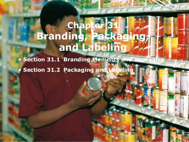 Chapter 31     Branding, Packaging,         and Labeling• Section 31.1 Branding Elements and Strategies• Section 31.2 Pack...