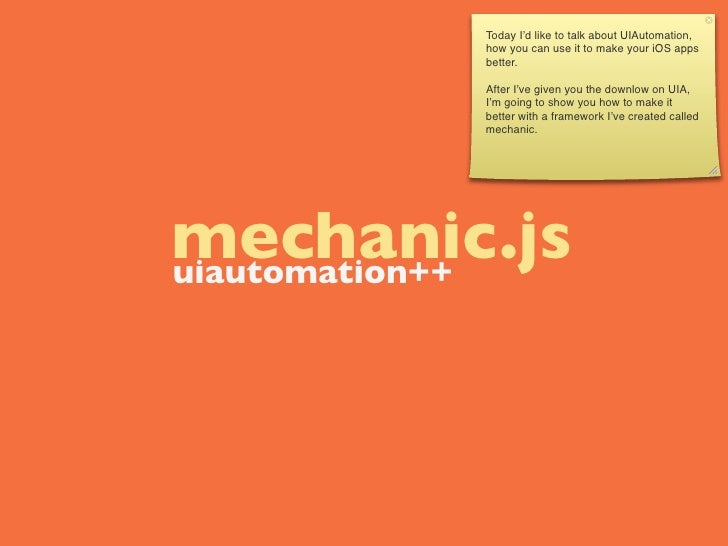 Today I'd like to talk about UIAutomation,          how you can use it to make your iOS apps          better.          Aft...