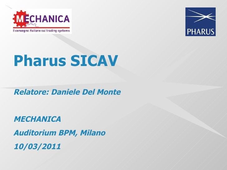 Pharus SICAVRelatore: Daniele Del MonteMECHANICAAuditorium BPM, Milano10/03/2011