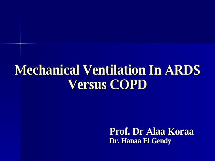 Mechanical Ventilation In ARDS Versus COPD Prof. Dr Alaa Koraa Dr. Hanaa El Gendy