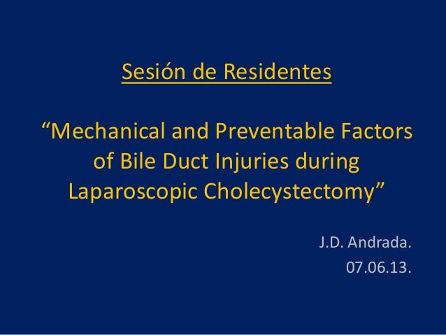 """Sesión de Residentes """"Mechanical and Preventable Factors of Bile Duct Injuries during Laparoscopic Cholecystectomy"""" J.D. A..."""