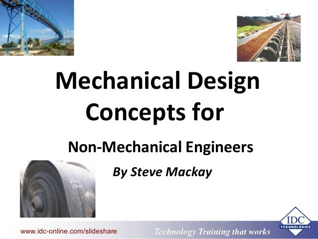 Technology Training that Workswww.idc-online.com/slideshare Mechanical Design Concepts for Non-Mechanical Engineers By Ste...