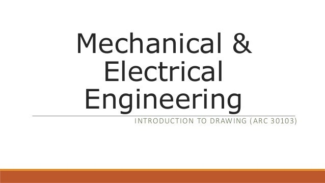 Mechanical & Electrical Engineering INTRODUCTION TO DRAWING (ARC 30103)