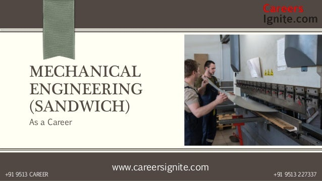 www.careersignite.com +91 9513 227337+91 9513 CAREER MECHANICAL ENGINEERING (SANDWICH) As a Career