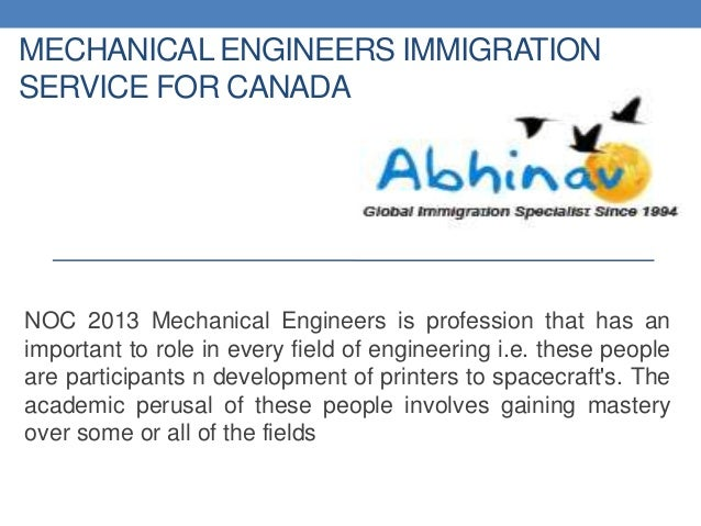 MECHANICAL ENGINEERS IMMIGRATION SERVICE FOR CANADA NOC 2013 Mechanical Engineers is profession that has an important to r...