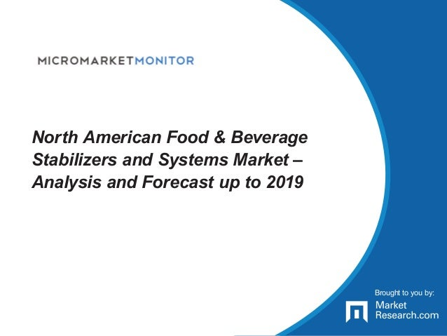 Brought to you by: North American Food & Beverage Stabilizers and Systems Market – Analysis and Forecast up to 2019 Brough...