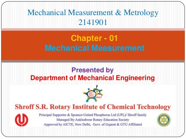 Presented by Department of Mechanical Engineering Chapter - 01 Mechanical Measurement Mechanical Measurement & Metrology 2...