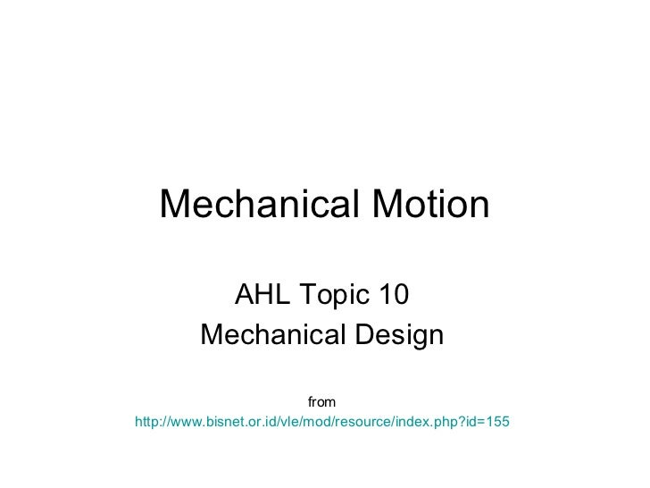 Mechanical Motion AHL Topic 10 Mechanical Design from http://www.bisnet.or.id/vle/mod/resource/index.php?id=155