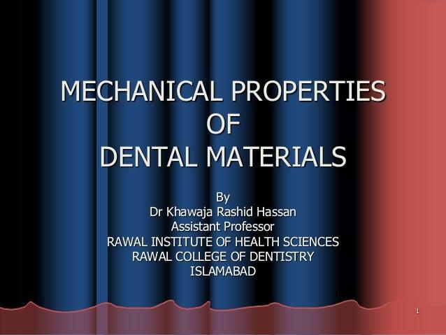 MECHANICAL PROPERTIES         OF  DENTAL MATERIALS                     By         Dr Khawaja Rashid Hassan             Ass...