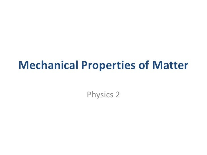 Mechanical Properties of Matter              Physics 2