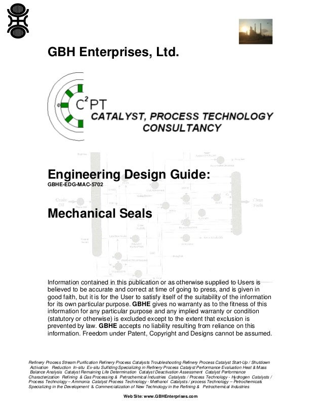 GBH Enterprises, Ltd.  Engineering Design Guide: GBHE-EDG-MAC-5702  Mechanical Seals  Information contained in this public...