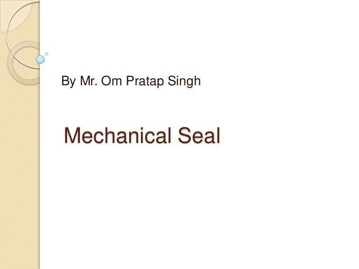 Mechanical Seal<br />By Mr. Om Pratap Singh<br />