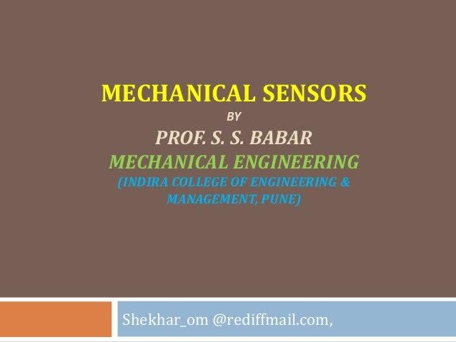 MECHANICAL SENSORS BY PROF. S. S. BABAR MECHANICAL ENGINEERING (INDIRA COLLEGE OF ENGINEERING & MANAGEMENT, PUNE) Shekhar_...