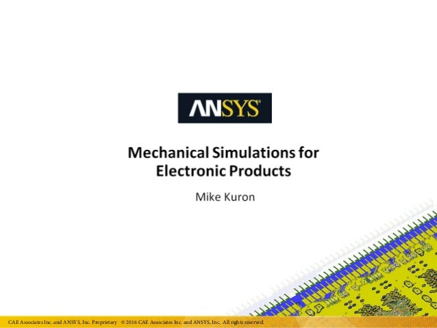 Mechanical Simulations for Electronic Products ANSYS Inc