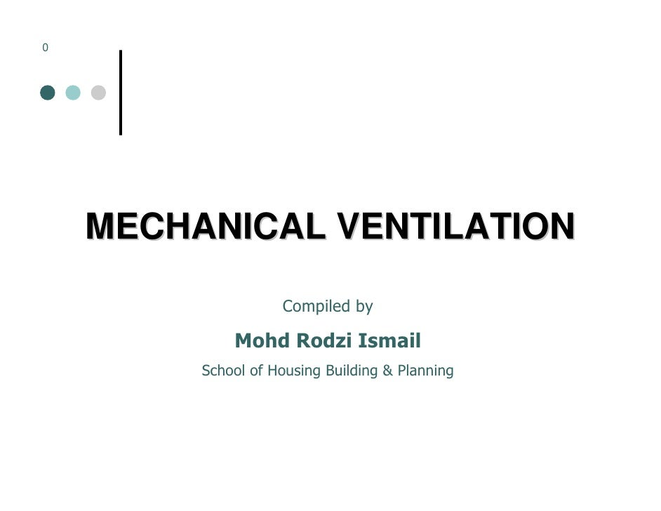 0         MECHANICAL VENTILATION                      Compiled by               Mohd Rodzi Ismail          School of Housi...