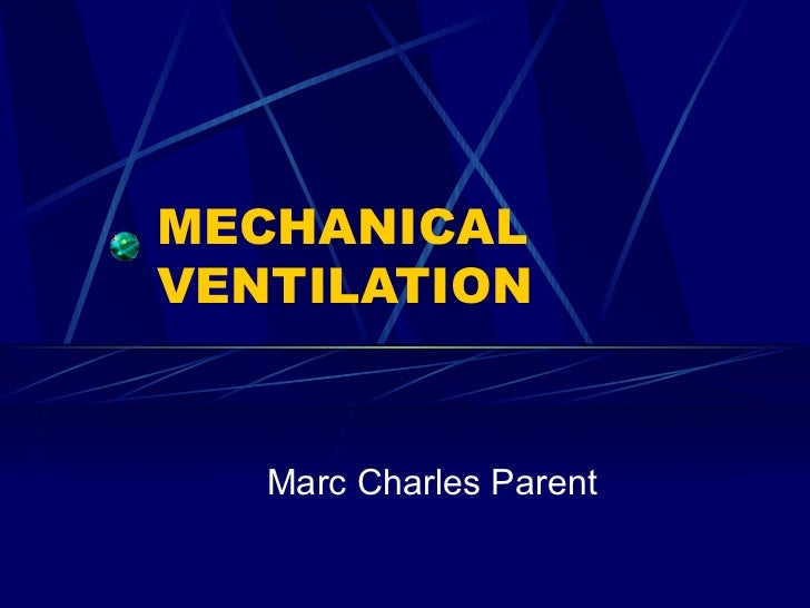 MECHANICAL VENTILATION Marc Charles Parent