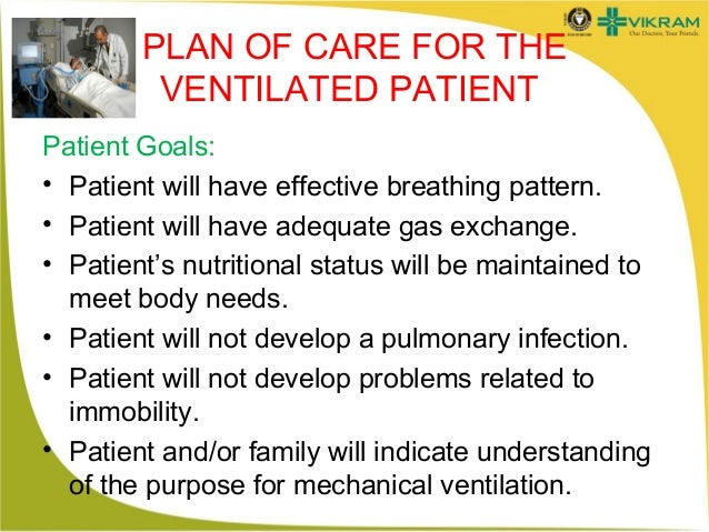 care plan to meet the specific needs of mechanically ventilated patients nursing essay Healthcare-associated infections toolkit to improve safety for mechanically ventilated patients this toolkit helps nursing homes and long-term-care.