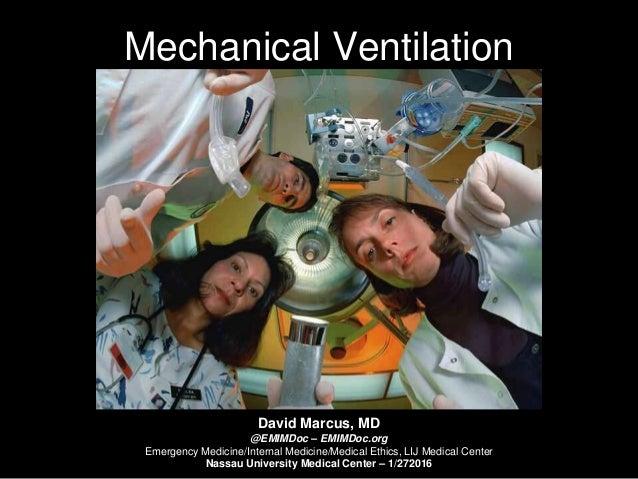 Mechanical Ventilation David Marcus, MD @EMIMDoc – EMIMDoc.org Emergency Medicine/Internal Medicine/Medical Ethics, LIJ Me...