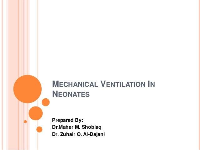 MECHANICAL VENTILATION IN NEONATES Prepared By: Dr.Maher M. Shoblaq Dr. Zuhair O. Al-Dajani