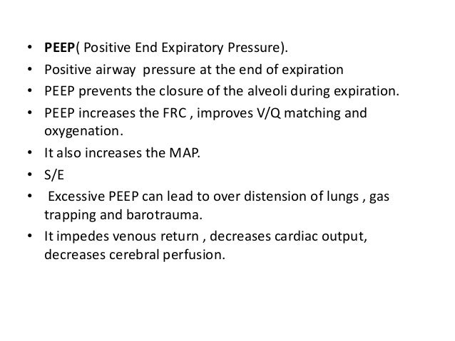 • PEEP( Positive End Expiratory Pressure). • Positive airway pressure at the end of expiration • PEEP prevents the closure...