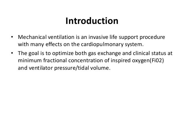 Introduction • Mechanical ventilation is an invasive life support procedure with many effects on the cardiopulmonary syste...