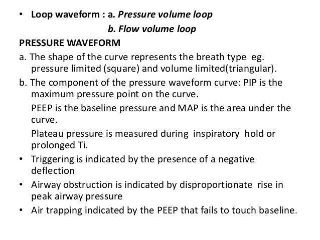 Volume waveforms • In a constant flow, volume limited ventilation, the upstroke is inspiration and the down stroke is expi...