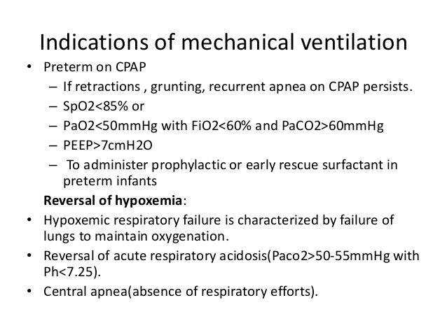 Indications of mechanical ventilation • Preterm on CPAP – If retractions , grunting, recurrent apnea on CPAP persists. – S...