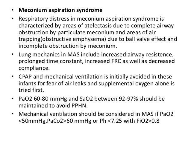 • PRINCIPLES • Ensure normal minute ventilation (in neonates 4ml/kg * 60 =360ml) • Ensure adequate tidal volume(min 4ml/kg...