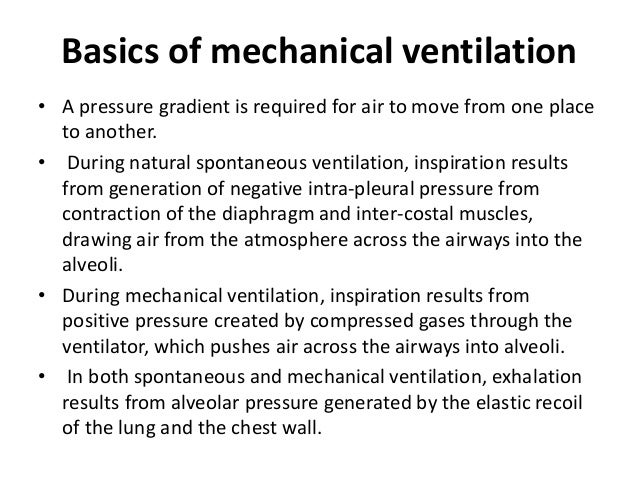 Basics of mechanical ventilation • A pressure gradient is required for air to move from one place to another. • During nat...