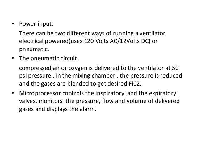 • Power input: There can be two different ways of running a ventilator electrical powered(uses 120 Volts AC/12Volts DC) or...