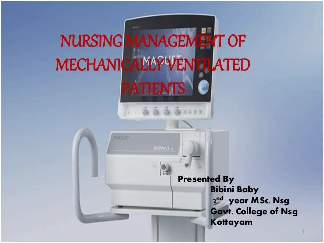 NURSING MANAGEMENT OF  MECHANICALLY VENTILATED  PATIENTS  Presented By  Bibini Baby  2nd year MSc. Nsg  Govt. College of N...