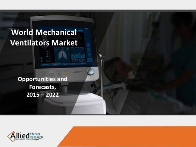 World Mechanical Ventilators Market Opportunities and Forecasts, 2015 – 2022