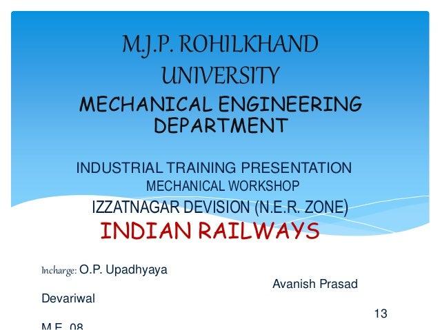 INDUSTRIAL TRAINING PRESENTATION MECHANICAL WORKSHOP IZZATNAGAR DEVISION (N.E.R. ZONE) INDIAN RAILWAYS Incharge: O.P. Upad...