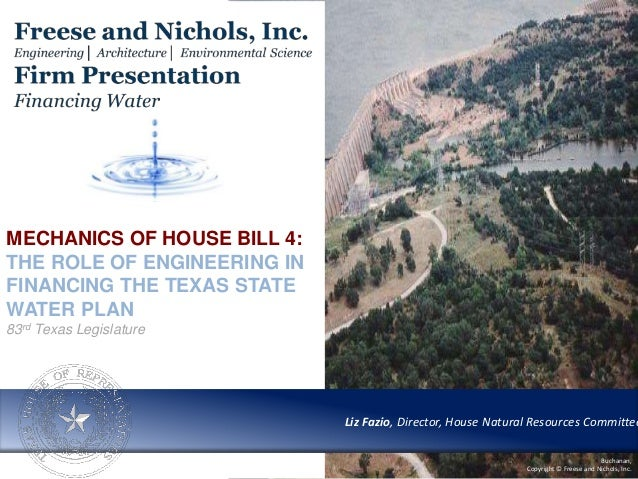 Liz Fazio, Director, House Natural Resources Committee Buchanan, Copyright © Freese and Nichols, Inc. MECHANICS OF HOUSE B...