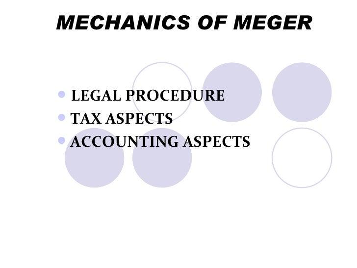 MECHANICS OF MEGER <ul><li>LEGAL PROCEDURE </li></ul><ul><li>TAX ASPECTS </li></ul><ul><li>ACCOUNTING ASPECTS </li></ul>