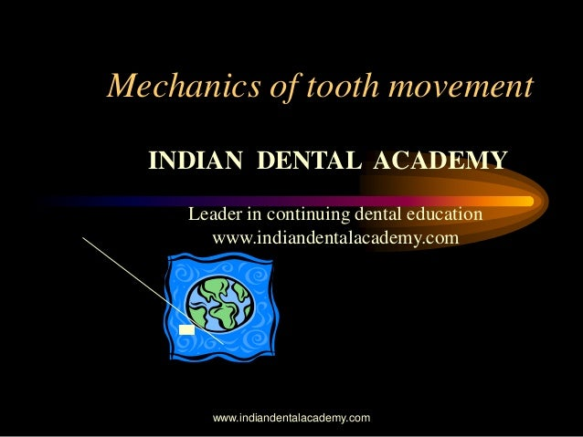 Mechanics of tooth movement INDIAN DENTAL ACADEMY Leader in continuing dental education www.indiandentalacademy.com www.in...