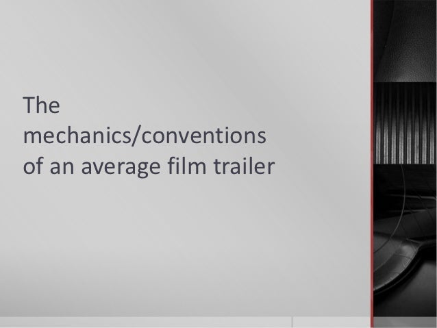 Themechanics/conventionsof an average film trailer