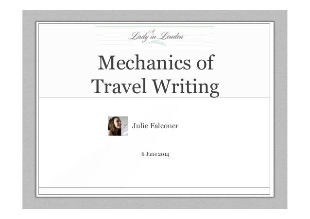 Mechanics of Travel Writing Julie Falconer 6 June 2014