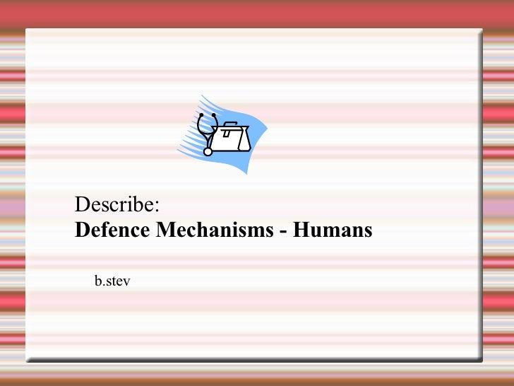 Describe: Defence Mechanisms - Humans b.stev