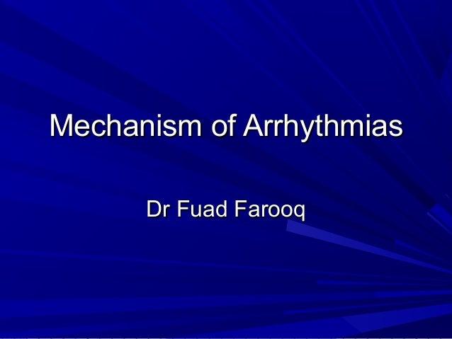 Mechanism of Arrhythmias Dr Fuad Farooq